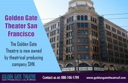 Golden Gate Theater San Francisco|http://www.goldengatetheatresf.com/|888-746-1799